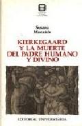 Portada de KIERKEGAARD Y LA MUERTE DEL PADRE HUMANO Y DIVINO