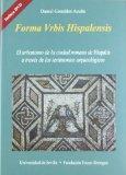 Portada de FORMA URBIS HISPALENSIS: EL URBANISMO DE LA CIUDAD ROMANA DE HISPALIS A TRAVES DE LOS TESTIMONIOS ARQUEOLOGICOS (INCLUYE DVD) (PREPREMIO FOCUS ABENGOA Y PREMIO JAVIER BENJUMEA PUIGCERVER Nº 24   JA