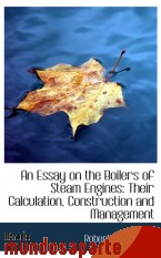 Portada de AN ESSAY ON THE BOILERS OF STEAM ENGINES: THEIR CALCULATION, CONSTRUCTION AND MANAGEMENT