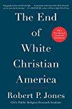 Portada de THE END OF WHITE CHRISTIAN AMERICA