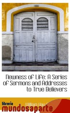 Portada de NEWNESS OF LIFE: A SERIES OF SERMONS AND ADDRESSES TO TRUE BELIEVERS