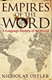 Portada de EMPIRES OF THE WORD: A LANGUAGE HISTORY OF THE WORLD BY NICHOLAS OSTLER (2005-02-21)