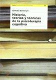 Portada de HISTORIA, TEORIAS Y TECNICAS DE LA PSICOTERAPIA COGNITIVA
