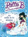 Portada de HATTIE B. LA VETERINARIA MÁGICA 4. LA COLA DE LA SIRENA