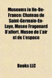 Portada de MUSEUMS IN LE-DE-FRANCE: CHTEAU DE SAI: MUSEUMS IN PARIS, CATACOMBS OF PARIS, MUSÉUM NATIONAL D'HISTOIRE NATURELLE, CHÂTEAU DE SAINT-GERMAIN-EN-LAYE, ... L'INDUSTRIE, LIST OF MUSEUMS IN PARIS (ENG)