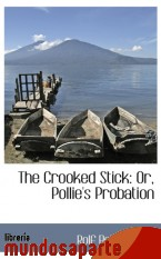 Portada de THE CROOKED STICK: OR, POLLIE`S PROBATION
