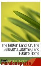 Portada de THE BETTER LAND: OR, THE BELIEVER`S JOURNEY AND FUTURE HOME