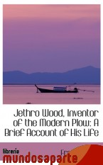 Portada de JETHRO WOOD, INVENTOR OF THE MODERN PLOW: A BRIEF ACCOUNT OF HIS LIFE