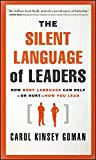 Portada de THE SILENT LANGUAGE OF LEADERS: HOW BODY LANGUAGE CAN HELP - OR HURT - HOW YOU LEAD