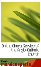 Portada de ON THE CHORAL SERVICE OF THE ANGLO-CATHOLIC CHURCH
