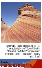 Portada de RIVER AND CANAL ENGINEERING: THE CHARACTERISTICS OF OPEN FLOWING STREAMS, AND THE PRINCIPLES AND MET