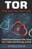Portada de TOR: TOR AND THE DEEP WEB: A GUIDE TO BECOME ANONYMOUS ONLINE, CONCEAL YOUR IP ADDRESS, BLOCK NSA SPYING AND HACK!: VOLUME 1 (TOR, PYTHON PROGRAMMING, HACKING, BITCOIN)