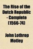 Portada de THE RISE OF THE DUTCH REPUBLIC - COMPLET