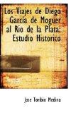 Portada de LOS VIAJES DE DIEGO GARCSIA DE MOGUER AL RIO DE LA PLATA: ESTUDIO HISTORICO
