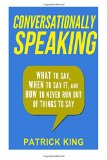 Portada de CONVERSATIONALLY SPEAKING: WHAT TO SAY, WHEN TO SAY IT, AND HOW TO NEVER RUN OUT OF THINGS TO SAY