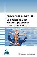 Portada de CUIDADORES INFANTILES: GUIA BASICA PARA LAS PERSONAS QUE ESTAN ALCUIDADO DE LOS NIÑOS