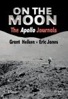 Portada de ON THE MOON: THE APOLLO JOURNALS: REFLECTIONS BY THE APOLLO ASTRONAUTS ON SURVIVING ON THE LUNAR SURFACE (SPRINGER PRAXIS BOOKS / SPACE EXPLORATION)