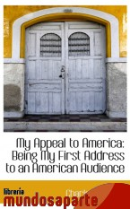 Portada de MY APPEAL TO AMERICA: BEING MY FIRST ADDRESS TO AN AMERICAN AUDIENCE