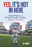 Portada de YES, IT'S HOT IN HERE: ADVENTURES IN THE WEIRD, WOOLLY WORLD OF SPORTS MASCOTS BY A. J. MASS (15-APR-2014) HARDCOVER