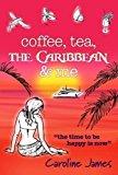 Portada de COFFEE TEA THE CARIBBEAN & ME: A FEEL-GOOD NOVEL OF FRIENDSHIP AND LOVE BY CAROLINE JAMES (2015-12-21)