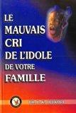 Portada de LE MAUVAIS CRI DE L'IDOLE DE VOTRE FAMILLE (FRENCH EDITION) BY DR. D. K. OLUKOYA (2014-03-15)