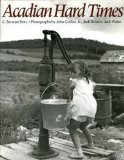 Portada de ACADIAN HARD TIMES: THE FARM SECURITY ADMINISTRATION IN MAINE'S ST. JOHN VALLEY, 1940-1943 BY DOTY, C. STEWART, COLLIER, JOHN, DELANO, JACK, WALAS, JACK (1991) PAPERBACK