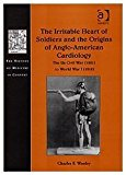 Portada de THE IRRITABLE HEART OF SOLDIERS AND THE ORIGINS OF ANGLO-AMERICAN CARDIOLOGY: THE US CIVIL WAR (1861) TO WORLD WAR I (1918) (THE HISTORY OF MEDICINE IN CONTEXT) BY CHARLES F. WOOLEY (2002-11-01)