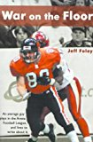 Portada de WAR ON THE FLOOR: AN AVERAGE GUY PLAYS IN THE ARENA FOOTBALL LEAGUE AND LIVES TO WRITE ABOUT IT BY JOE HENNESSY (FOREWORD), JEFF FOLEY (1-MAY-2001) PAPERBACK