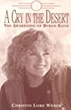 Portada de A CRY IN THE DESERT: THE AWAKENING OF BYRON KATIE BY CHRISTIN LORE WEBER (1996-08-02)