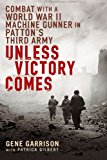 Portada de UNLESS VICTORY COMES: COMBAT WITH A WORLD WAR II MACHINE GUNNER IN PATTON'S THIRD ARMY BY GENE GARRISON (2007-11-06)