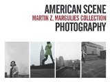 Portada de AMERICAN SCENE PHOTOGRAPHY: MARTIN Z. MARGULIES COLLECTION BY BONNIE CLEARWATER, TERRI WEISSMAN (2014) PAPERBACK