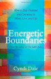 Portada de ENERGETIC BOUNDARIES: HOW TO STAY PROTECTED AND CONNECTED IN WORK, LOVE, AND LIFE BY CYNDI DALE (2011) PAPERBACK