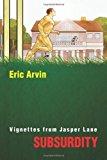 Portada de SUBSURDITY: VIGNETTES FROM JASPER LANE BY ERIC ARVIN (2007-06-21)