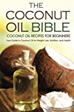 Portada de THE COCONUT OIL BIBLE - COCONUT OIL RECIPES FOR BEGINNERS: YOUR GUIDE TO COCONUT OIL FOR WEIGHT LOSS, NUTRITION, AND HEALTH (COCONUT OIL COOKBOOK) BY GORDON ROCK (2015-12-03)