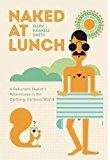 Portada de NAKED AT LUNCH: A RELUCTANT NUDIST'S ADVENTURES IN THE CLOTHING-OPTIONAL WORLD BY MARK HASKELL SMITH (2016-06-14)