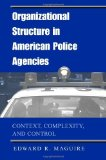 Portada de ORGANIZATIONAL STRUCTURE IN AMERICAN POLICE AGENCIES: CONTEXT, COMPLEXITY, AND CONTROL (SUNY SERIES IN NEW DIRECTIONS IN CRIME AND JUSTICE STUDIES) BY MAGUIRE, EDWARD R. (2003) PAPERBACK