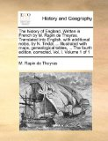 Portada de THE HISTORY OF ENGLAND. WRITTEN IN FRENCH BY M. RAPIN DE THOYRAS. TRANSLATED INTO ENGLISH, WITH ADDITIONAL NOTES, BY N. TINDAL, ... ILLUSTRATED WITH MAPS, GENEALOGICAL TABLES, ... THE FOURTH EDITION, CORRECTED. VOL. I. VOLUME 1 OF 1