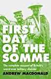 Portada de FIRST DAY OF THE SOMME: THE COMPLETE ACCOUNT OF BRITAIN'S WORST-EVER MILITARY DISASTER
