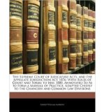 Portada de THE SUPREME COURT OF JUDICATURE ACTS, AND THE APPELLATE JURISDICTION ACT, 1876: WITH RULES OF COURT AND FORMS TO MAY, 1880. ANNOTATED SO AS TO FORM A MANUAL OF PRACTICE. ADAPTED CHIEFLY TO THE CHANCERY AND COMMON LAW DIVISIONS (PAPERBACK) - COMMON