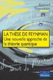 Portada de LA THÈSE DE FEYNMAN : UNE NOUVELLE APPROCHE DE LA TÉORIE QUANTIQUE