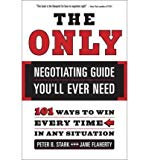 Portada de THE ONLY NEGOTIATING GUIDE YOU'LL EVER NEED: 101 WAYS TO WIN EVERY TIME IN ANY SITUATION (PAPERBACK) - COMMON