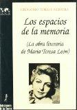 Portada de LOS ESPACIOS DE LA MEMORIA: LA OBRA LITARARIA DE MARIA TERESA DE LEON