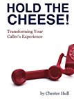 Portada de HOLD THE CHEESE!: TRANSFORMING YOUR CALLER'S EXPERIENCE BY CHESTER HULL (2012-04-03)