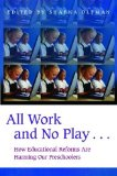Portada de ALL WORK AND NO PLAY...: HOW EDUCATIONAL REFORMS ARE HARMING OUR PRESCHOOLERS (CHILDHOOD IN AMERICA) BY OLFMAN, SHARNA (2003) HARDCOVER