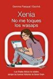 Portada de XENIA. NO ME TOQUES LOS WASAPS: XENIA, 3 (LITERATURA JUVENIL (A PARTIR DE 12 AÑOS) - NARRATIVA JUVENIL)