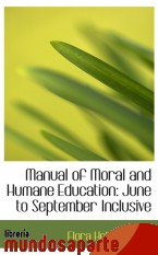 Portada de MANUAL OF MORAL AND HUMANE EDUCATION: JUNE TO SEPTEMBER INCLUSIVE