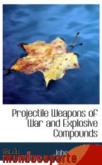 Portada de PROJECTILE WEAPONS OF WAR AND EXPLOSIVE COMPOUNDS