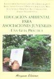 Portada de EDUCACION AMBIENTAL PARA ASOCIACIONES JUVENILES: UNA GUIA PRACTICA