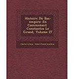 Portada de HISTOIRE DU BAS-EMPIRE: EN COMMEN ANT CONSTANTIN LE GRAND, VOLUME 27 (PAPERBACK)(FRENCH) - COMMON