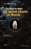Portada de THE KEYS TO OPEN 99 SECRET PLACES IN ROME